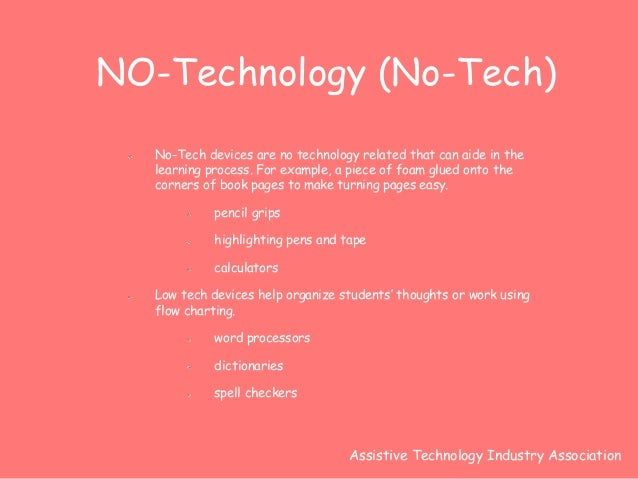 NO-Technology (No-Tech)  No-Tech devices are no technology related that can aide in the  learning process. For example, a ...