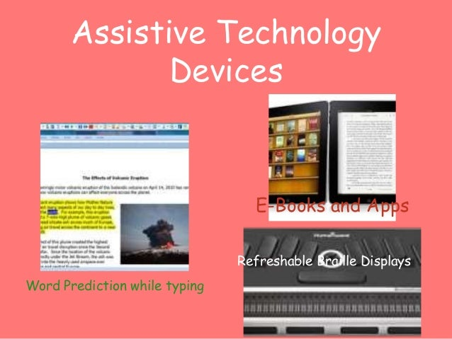 Assistive Technology  Devices  E-Books and Apps  Word Prediction while typing  Refreshable Braille Displays