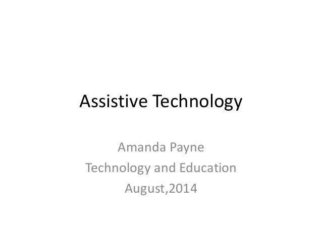 Assistive Technology Amanda Payne Technology and Education August,2014