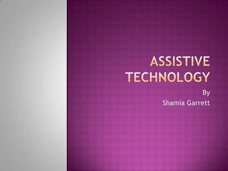 Assistive Technology<br />By <br />Shamia Garrett<br />