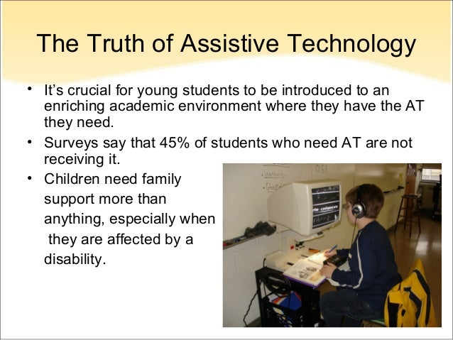 assistive technology in education the Assistive technology devices and services were first defined in federal law in the individuals with disabilities education act of 1990 (public law 101-476.