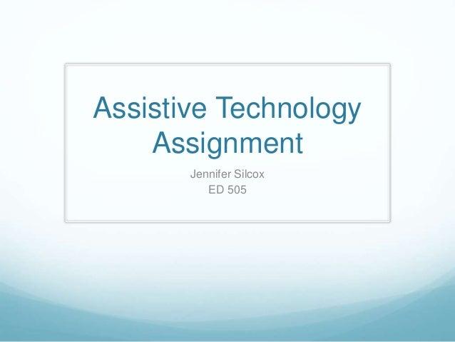 Assistive Technology Assignment Jennifer Silcox ED 505