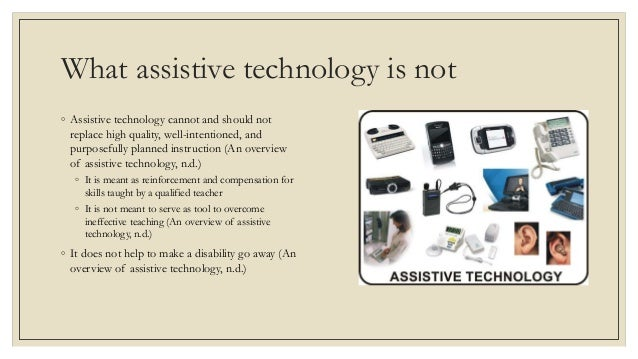 Technology Is Not Just A Tool It Can Give Learners A: Assistive Technology