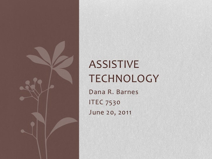 Dana R. Barnes<br />ITEC 7530<br />June 20, 2011<br />Assistive technology<br />