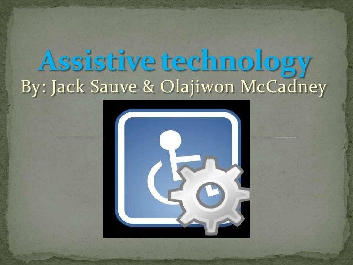 Assistive technology<br />By: Jack Sauve & Olajiwon McCadney<br />