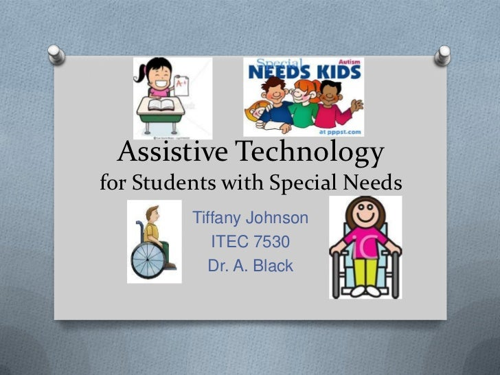 Assistive Technologyfor Students with Special Needs         Tiffany Johnson            ITEC 7530           Dr. A. Black