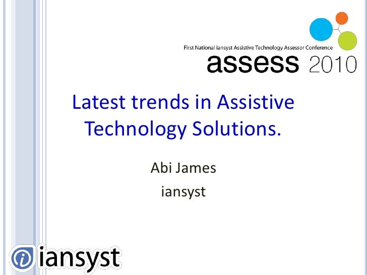 Latest trends in Assistive Technology Solutions.<br />Abi James<br />iansyst<br />