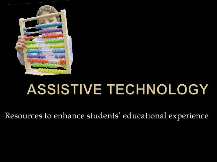 Assistive Technology<br />Resources to enhance students' educational experience<br />