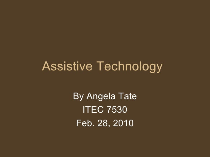 Assistive Technology By Angela Tate ITEC 7530 Feb. 28, 2010