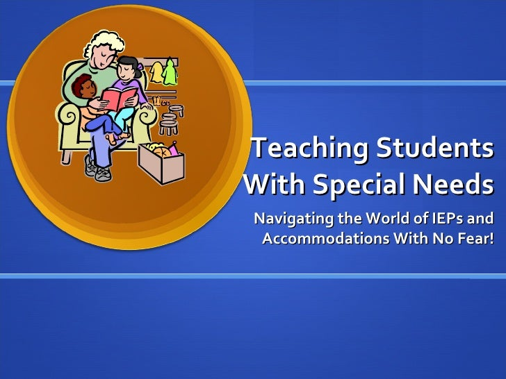Teaching Students With Special Needs Navigating the World of IEPs and Accommodations With No Fear!