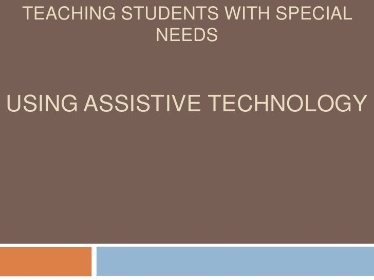 Teaching Students with Special NeedsUsing Assistive technology<br />