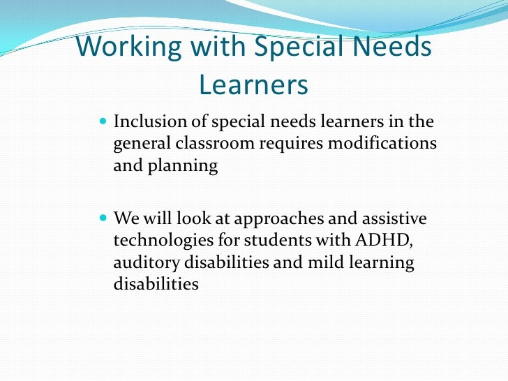 Working with Special Needs Learners <br />Inclusion of special needs learners in the general classroom requires modificati...