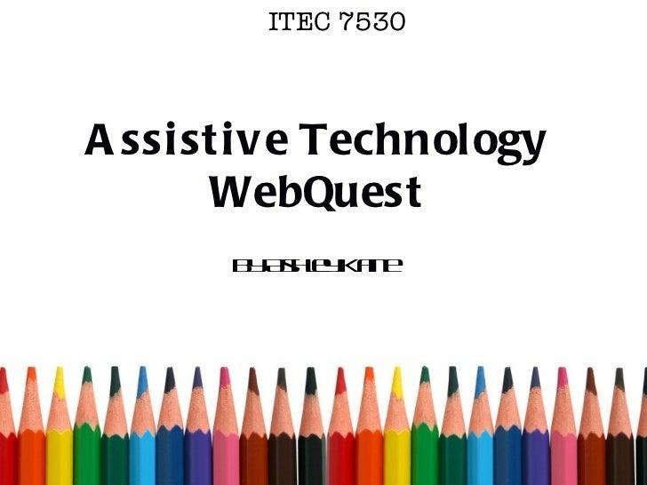 ITEC 7530 Assistive Technology WebQuest By Ashley Kane
