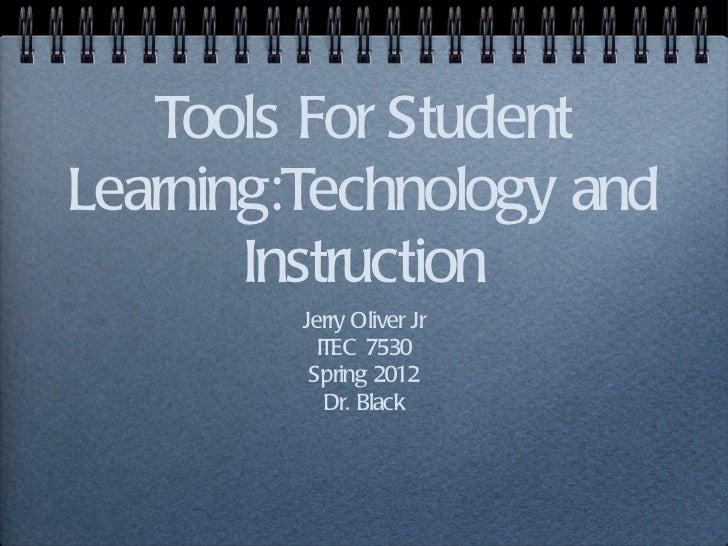 Tools For Student Learning:Technology and Instruction <ul><li>Jerry Oliver Jr </li></ul><ul><li>ITEC 7530 </li></ul><ul><l...