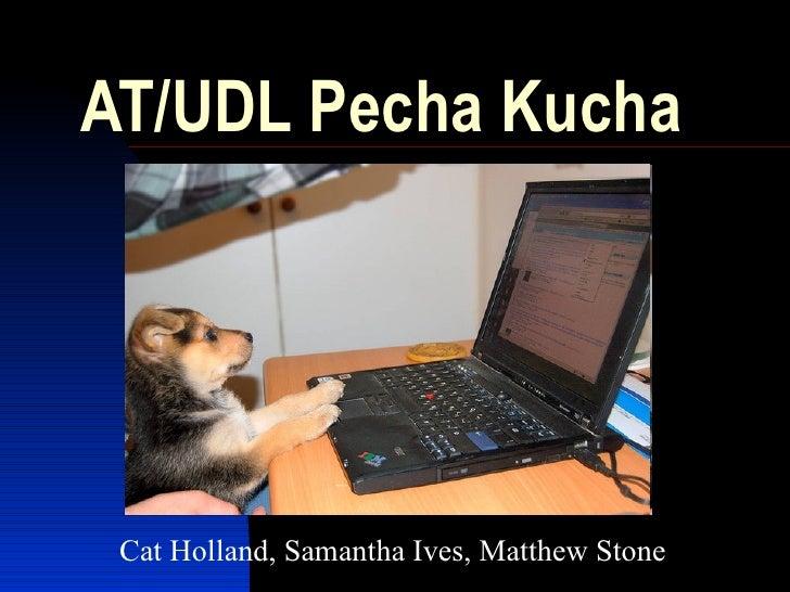 AT/UDL Pecha Kucha Cat Holland, Samantha Ives, Matthew Stone