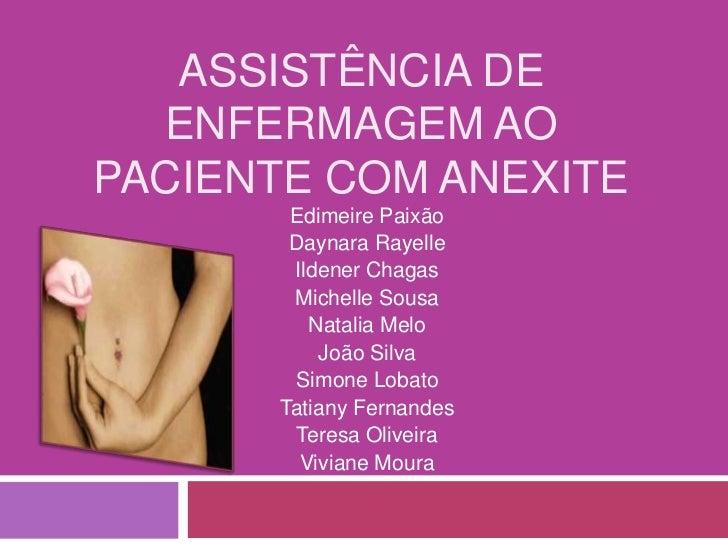 ASSISTÊNCIA DE  ENFERMAGEM AOPACIENTE COM ANEXITE       Edimeire Paixão       Daynara Rayelle       Ildener Chagas       M...
