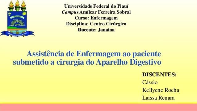 Assistência de Enfermagem ao paciente submetido a cirurgia do Aparelho Digestivo DISCENTES: Cássio Kellyene Rocha Laissa R...