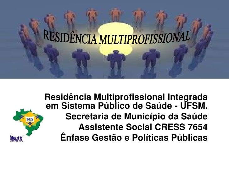 Residência Multiprofissional Integrada em Sistema Público de Saúde - UFSM.     Secretaria de Município da Saúde        Ass...