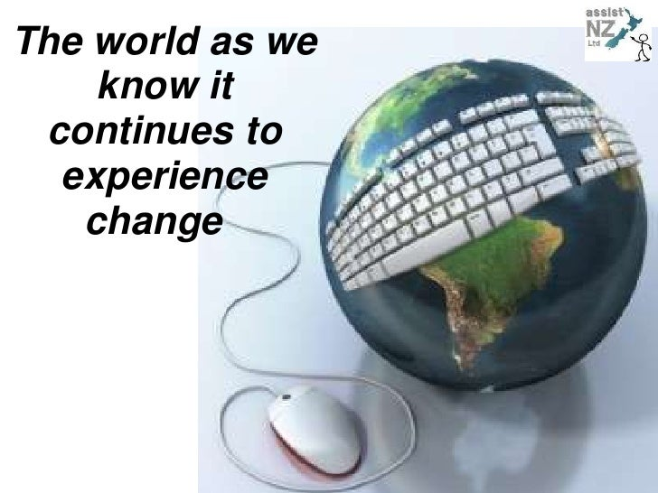 The world as we know it continues to experience change  <br />
