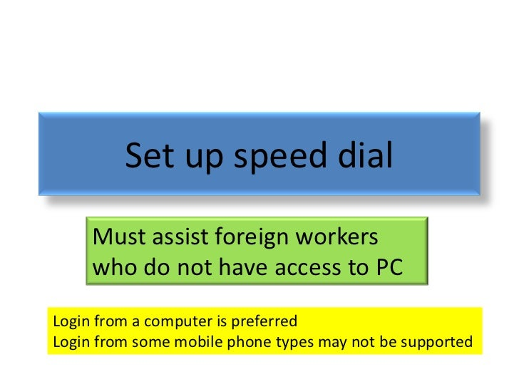 Set up speed dial     Must assist foreign workers     who do not have access to PCLogin from a computer is preferredLogin ...