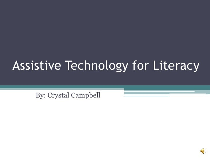 Assistive Technology for Literacy<br />By: Crystal Campbell<br />