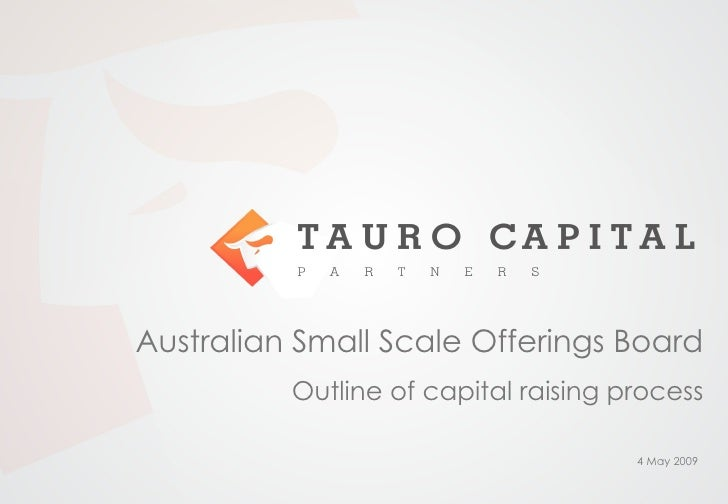 Australian Small Scale Offerings Board Outline of capital raising process 9 Jun 2009