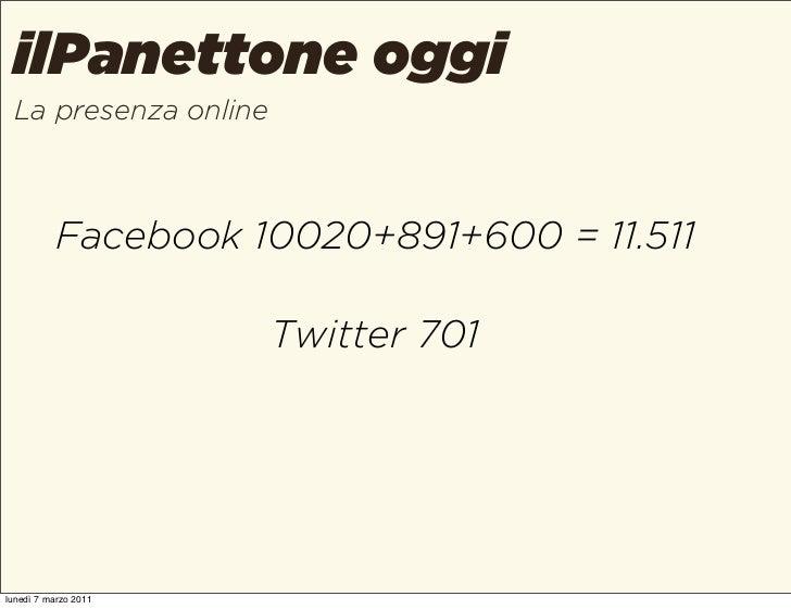 ilPanettone oggi La presenza online          Facebook 10020+891+600 = 11.511                      Twitter 701lunedì 7 marz...