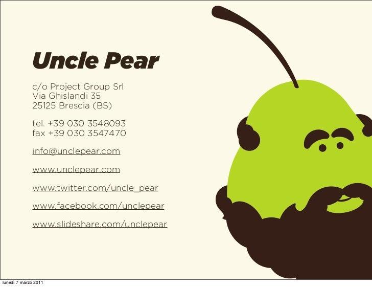 Uncle Pear             c/o Project Group Srl             Via Ghislandi 35             25125 Brescia (BS)             tel. ...