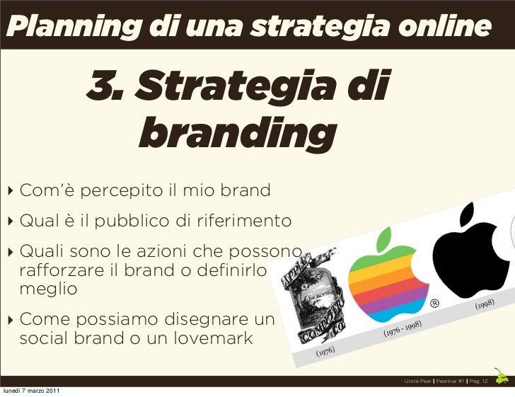 Planning di una strategia online                      3. Strategia di                         branding ‣ Com'è percepito i...