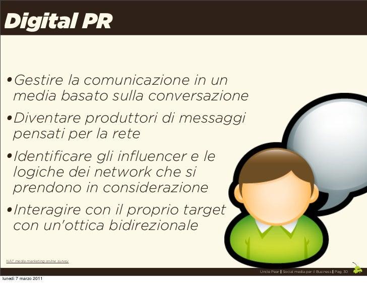 Digital PR •Gestire la comunicazione in un     media basato sulla conversazione •Diventare produttori di messaggi     pens...