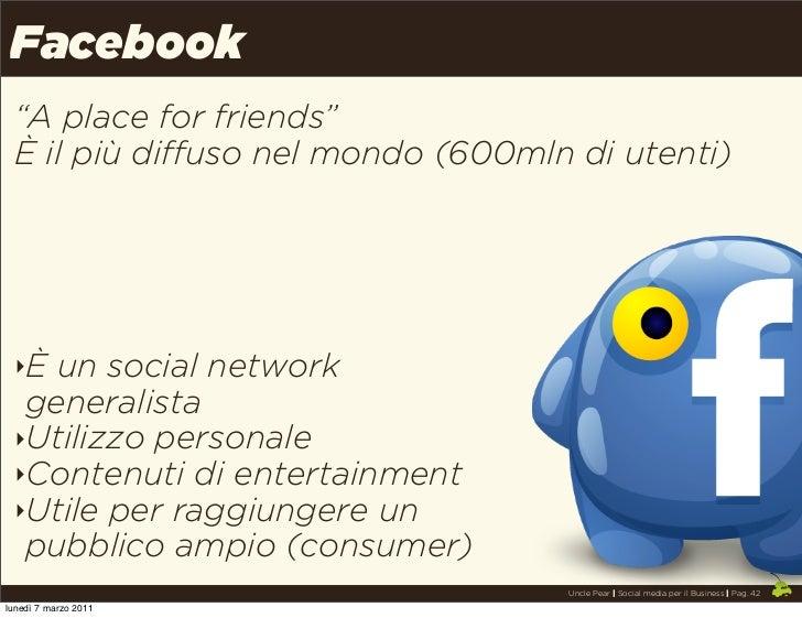 """Facebook """"A place for friends"""" È il più diffuso nel mondo (600mln di utenti) ‣È un social network  generalista ‣Utilizzo p..."""