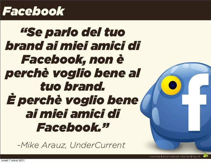 """Facebook     """"Se parlo del tuo   brand ai miei amici di     Facebook, non è   perchè voglio bene al         tuo brand.   È..."""