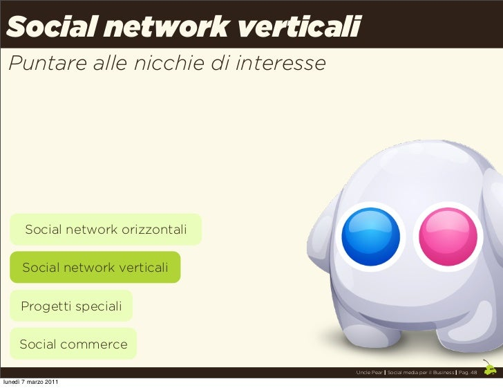 Social network verticali Puntare alle nicchie di interesse       Social network orizzontali      Social network verticali ...