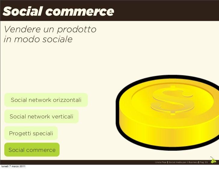 Social commerce Vendere un prodotto in modo sociale       Social network orizzontali      Social network verticali     Pro...