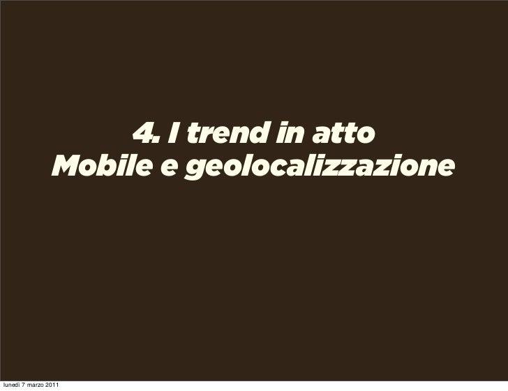 4. I trend in atto                Mobile e geolocalizzazionelunedì 7 marzo 2011