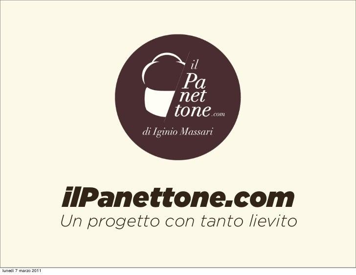 ilPanettone.com                      Un progetto con tanto lievitolunedì 7 marzo 2011