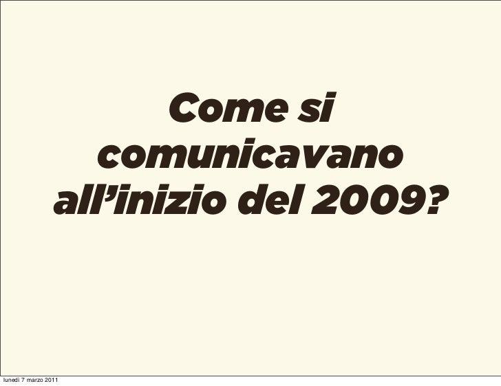 Come si                    comunicavano                 all'inizio del 2009?lunedì 7 marzo 2011