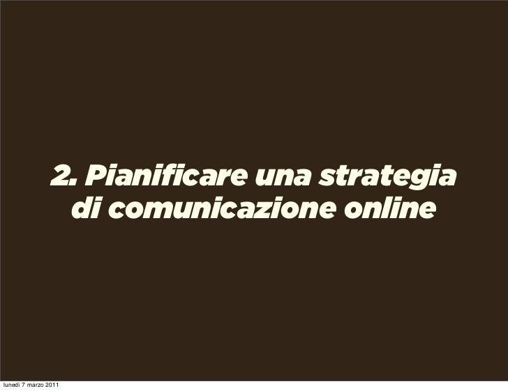 2. Pianificare una strategia                 di comunicazione onlinelunedì 7 marzo 2011