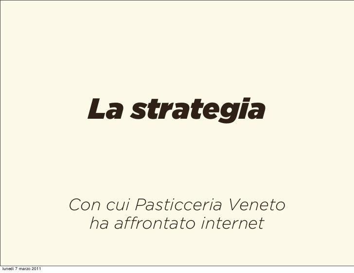 La strategia                      Con cui Pasticceria Veneto                        ha affrontato internetlunedì 7 marzo 2...