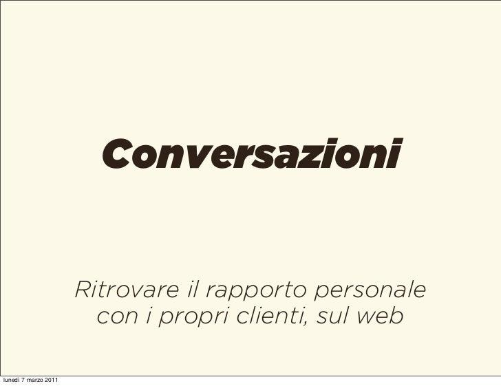 Conversazioni                      Ritrovare il rapporto personale                        con i propri clienti, sul weblun...