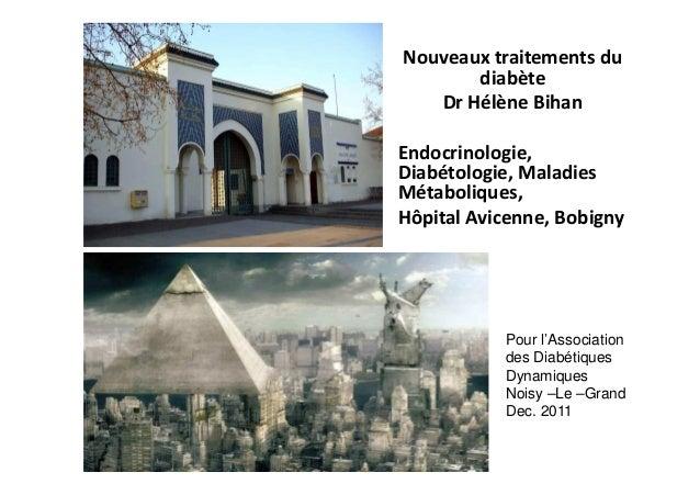 Nouveaux traitements du       diabète   Dr Hélène BihanEndocrinologie,Diabétologie, MaladiesMétaboliques,Hôpital Avicenne,...