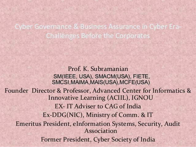 Cyber Governance & Business Assurance in Cyber Era- Challenges Before the Corporates Prof. K. Subramanian SM(IEEE, USA), S...