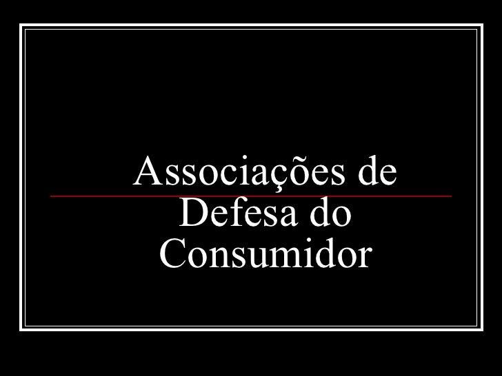 Associações de  Defesa do Consumidor