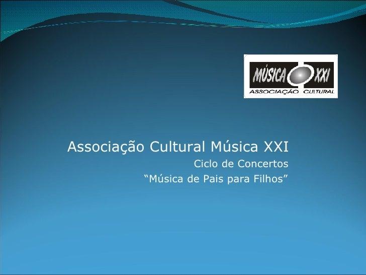 """Associação Cultural Música XXI Ciclo de Concertos """" Música de Pais para Filhos"""""""