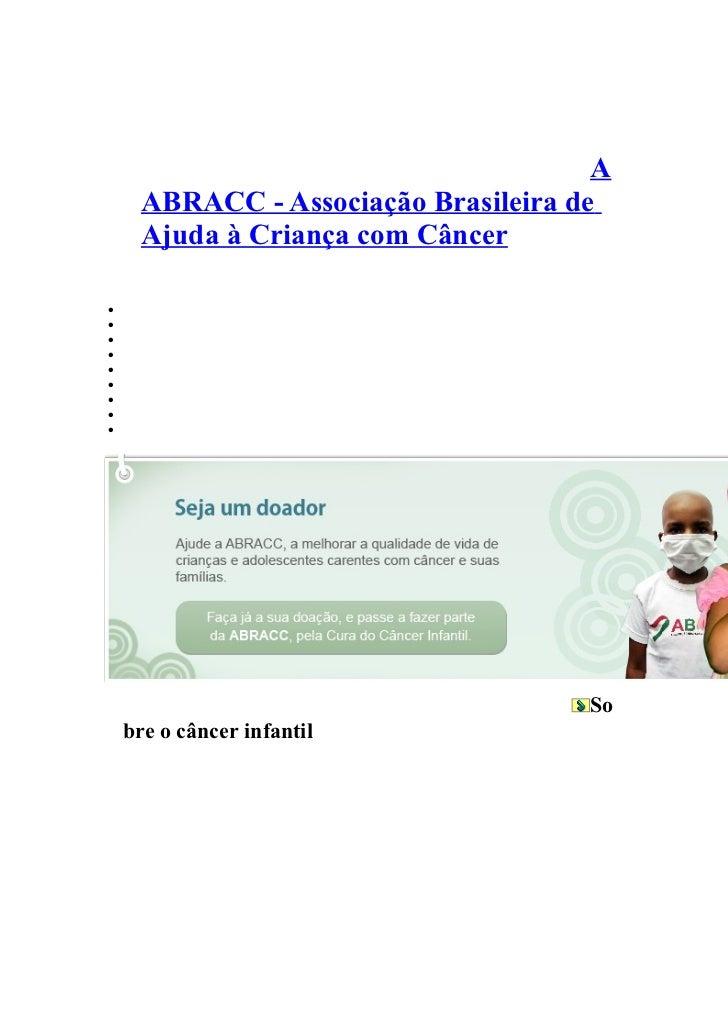 A      ABRACC - Associação Brasileira de      Ajuda à Criança com Câncer•   QUEM SOMOS|•   VIDEOS|•   FOTOS|•   FAÇA SUA D...
