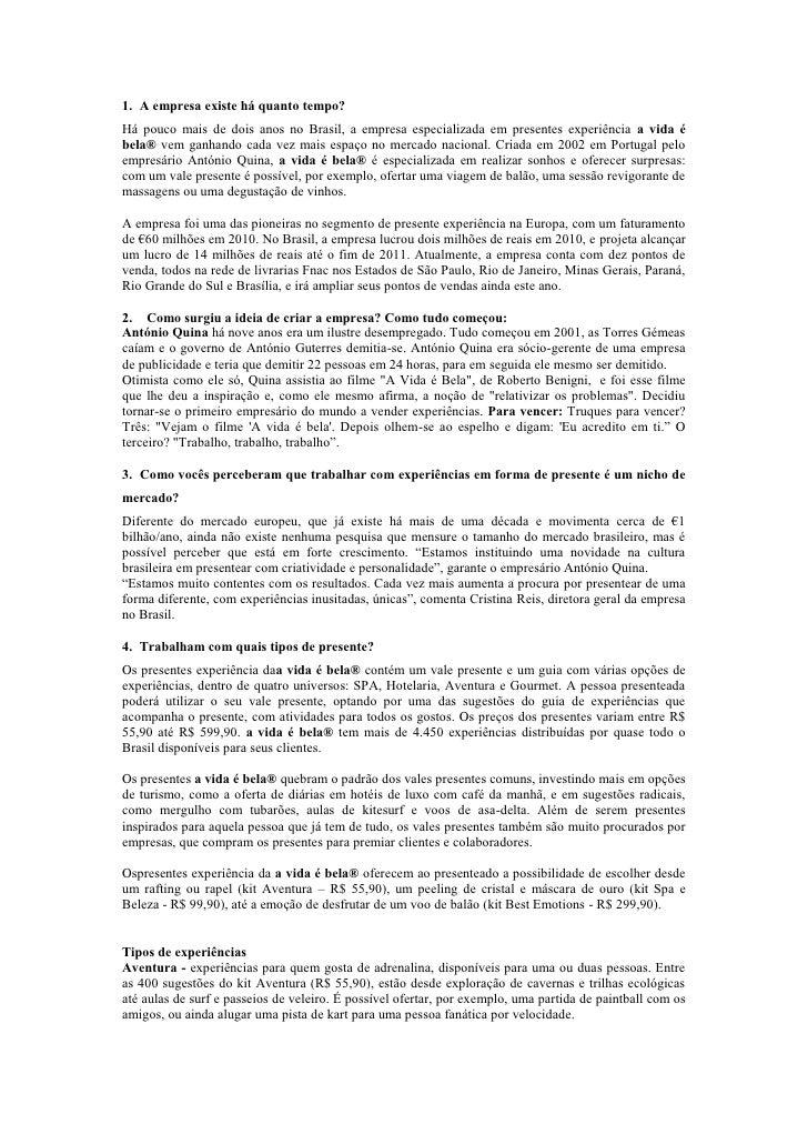 1. A empresa existe há quanto tempo?<br />Há pouco mais de dois anos no Brasil, a empresa especializada em presentes exp...