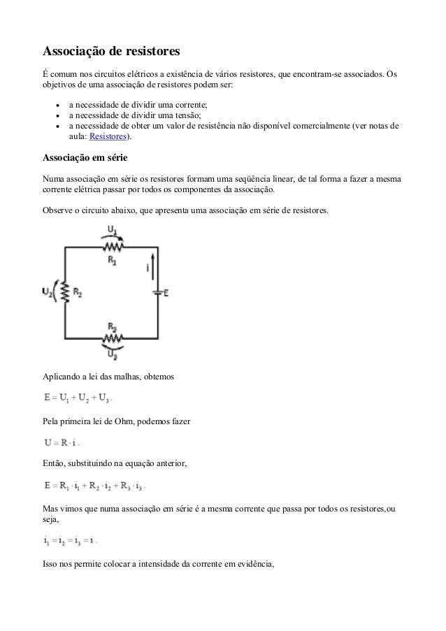 Associação de resistores É comum nos circuitos elétricos a existência de vários resistores, que encontram-se associados. O...