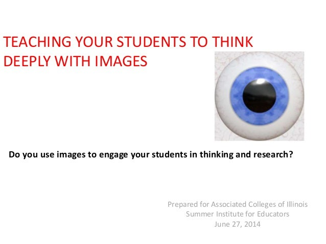 Do you use images to engage your students in thinking and research? TEACHING YOUR STUDENTS TO THINK DEEPLY WITH IMAGES Pre...
