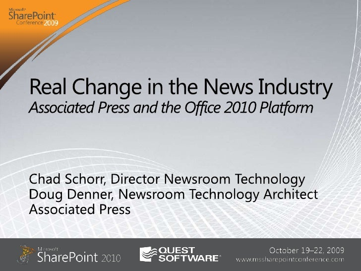 Real Change in the News IndustryAssociated Press and the Office 2010 Platform<br />Chad Schorr, Director Newsroom Technolo...