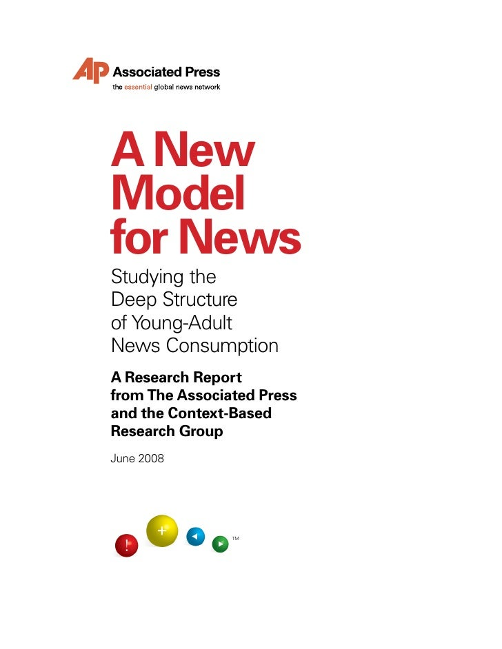 A New Model for News Studying the Deep Structure of Young-Adult News Consumption A Research Report from The Associated Pre...